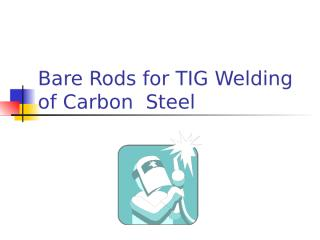 Bare Rods for TIG Welding of Carbon Steel.ppt