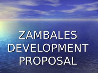 ZAMBALES DEVELOPMENT PROPOSAL.ppt