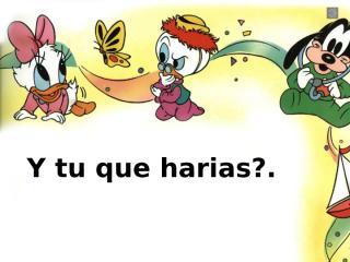 QueHariasTu.pps